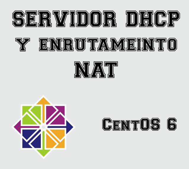 Servidor DHCP y Enrutamiento NAT mediante Webmin en CentOS 6